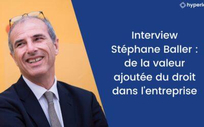 Interview Stéphane Baller : de la valeur ajoutée du droit dans l'entreprise
